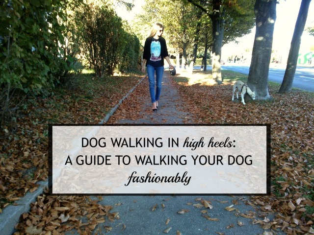 how to walk a dog on high heels